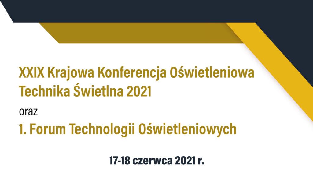 XXIX Krajowa Konferencja Oświetleniowa Technika Świetlna 2021 oraz 1. Forum Technologii Oświetleniowych 17 – 18 czerwca 2021 r.